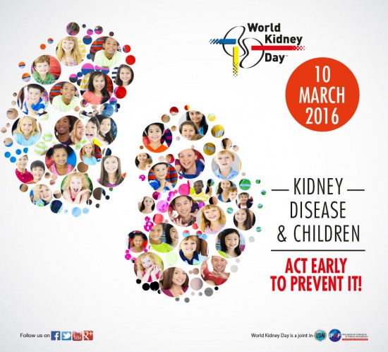 World Kidney Day - March 10 2016 - Kidney Disease & Children