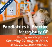 Paediatrics in Practice for the Busy GP - One Day Workshop Series 27 August 2016